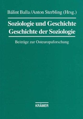 Soziologie und Geschichte - Geschichte der Soziologie: Beiträge zur Osteuropaforschung  by  Bálint Balla