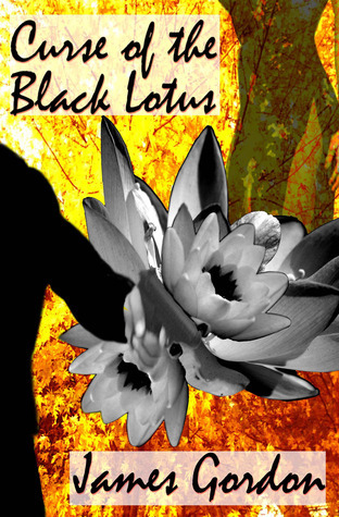 Curse of the Black Lotus (The Kitty Wu Series) James Gordon