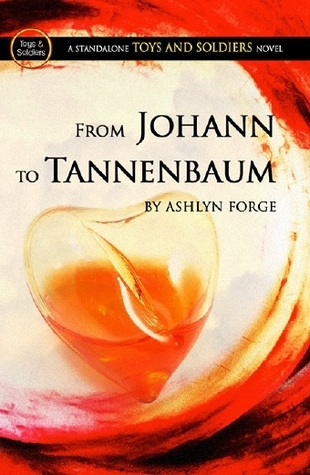 From Johann To Tannenbaum (Toys and Soldiers, #4)  by  Ashlyn Forge
