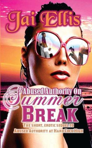 Abused Authority on Summer Break(Vol 2)  by  Jai Ellis