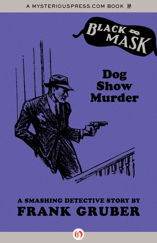 Dog Show Murder: A Smashing Detective Story  by  Frank Gruber