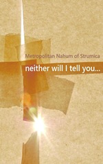Neither Will I Tell You...  by  Metropolitan Nahum of Strumica