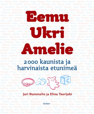 Eemu, Ukri, Amelie: 2000 kaunista ja harvinaista etunimeä  by  Juri Nummelin
