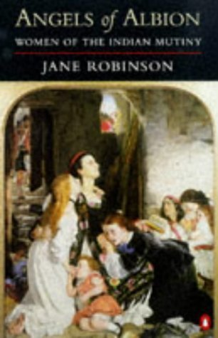 Angels of Albion: Women of the Indian Mutiny  by  Jane Robinson