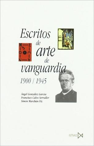 Escritos de arte de vanguardia 1900/1945 Ángel González García