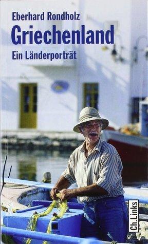Griechenland: Ein Länderporträt Eberhard Rondholz