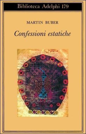 Confessioni estatiche  by  Martin Buber