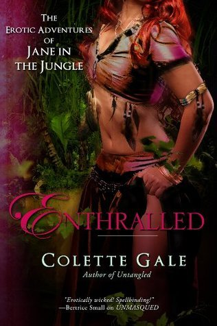 Enthralled: The Sex Goddess (The Erotic Adventures of Jane in the Jungle, #3)  by  Colette Gale