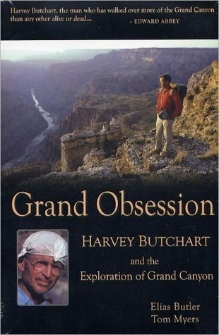 Grand Obsession: Harvey Butchart and the Exploration of Grand Canyon  by  Elias Butler