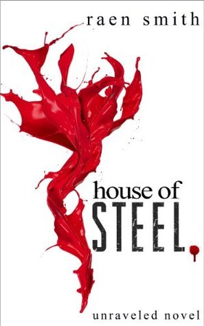 House of Steel (Unraveled, #1) Raen Smith