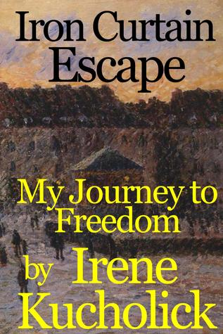 Iron Curtain Escape: My Journey to Freedom (Iron Curtain Memoirs, #3)  by  Irene Kucholick