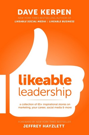 Likeable Leadership: A Collection of 65+ Inspirational Stories on Marketing, Your Career, Social Media & More  by  Dave Kerpen