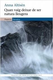 Quan vaig deixar de ser natura lleugera  by  Anna Altisén Caparrós