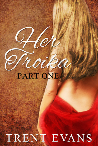 Her Troika (Part I)  by  Trent Evans