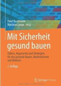 Mit Sicherheit gesund bauen : Fakten, Argumente und Strategien für das gesunde Bauen, Modernisieren und Wohnen Peter Bachmann