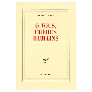 Ô vous, frères humains  by  Albert Cohen