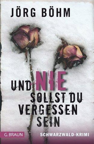 Und nie sollst du vergessen sein (ebook)  by  Jörg Böhm