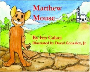 Matthew Mouse  by  Iris Calaci