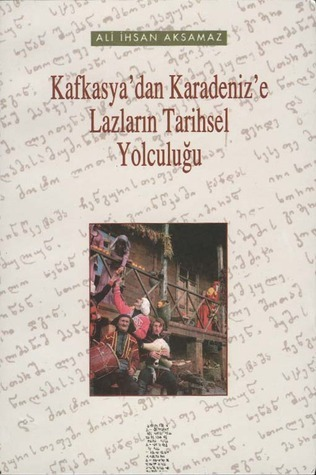 Kafkasyadan Karadenize Lazların Tarihsel Yolculuğu  by  Ali Ihsan Aksamaz