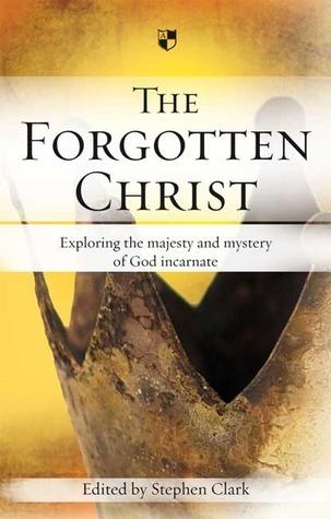 The Forgotten Christ Stephen Clark