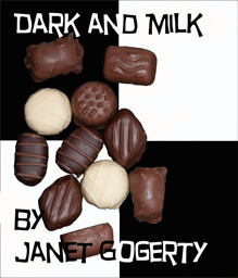 Dark and Milk  by  Janet Gogerty