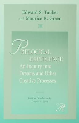 Prelogical Experience: An Inquiry Into Dreams and Other Creative Processes  by  Edward S. Tauber