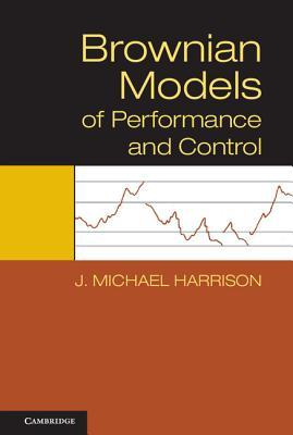 Brownian Models of Performance and Control  by  J Michael Harrison