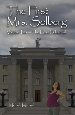 The First Mrs. Solberg, Volume 2 the Extra-Fidestrial  by  Michele R Menard