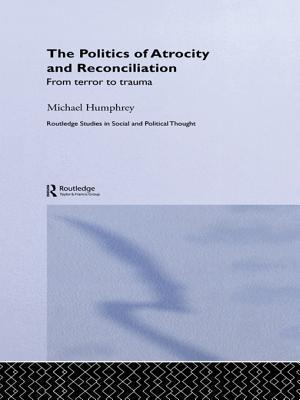 The Politics of Atrocity and Reconciliation: From Terror to Trauma Michael Humphrey