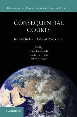 Consequential Courts: Judicial Roles in Global Perspective  by  Diana Kapiszewski