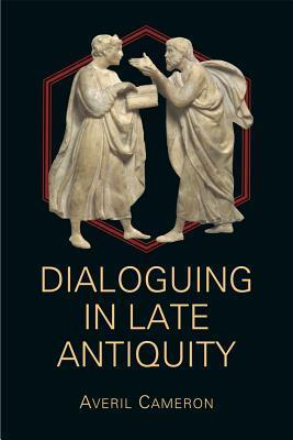 Dialoguing in Late Antiquity  by  Averil Cameron