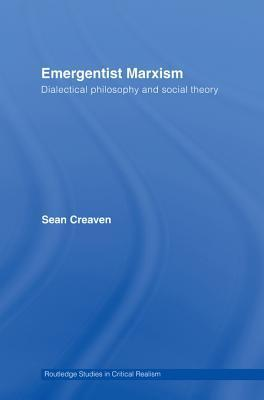 Emergentist Marxism: Dialectical Philosophy and Social Theory Sean Creaven