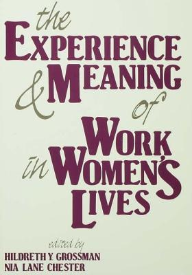 The Experience and Meaning of Work in Womens Lives Hildreth Y Grossman
