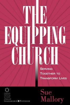 The Equipping Church: Serving Together to Transform Lives  by  Sue Mallory