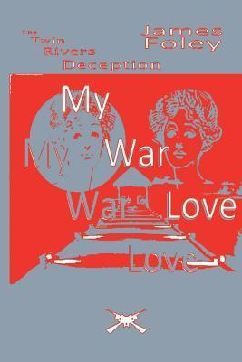 My War Love  by  James Foley