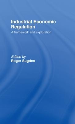 Industrial Economic Regulation: A Framework and Exploration Roger Sugden