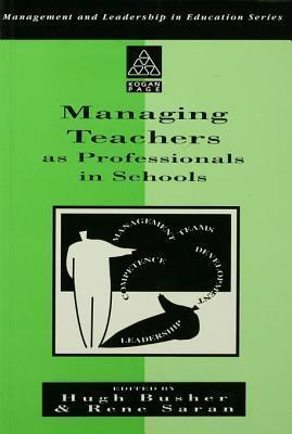 Managing Teachers as Professionals in Schools  by  Hugh Busher