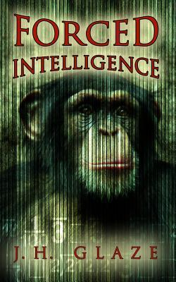 Forced Intelligence J.H. Glaze