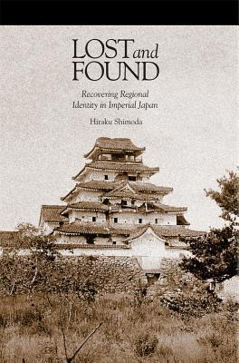 Lost and Found: Recovering Regional Identity in Imperial Japan Hiraku Shimoda