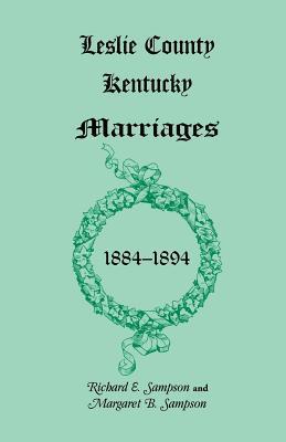 Leslie County, Kentucky Marriages, 1884 1894 Richard E Sampson