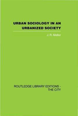 Urban Sociology and Urbanized Society J.R. Mellor