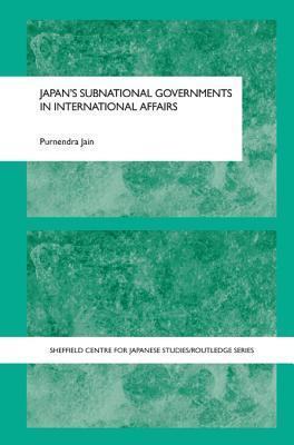 Japans Subnational Governments in International Affairs Purnendra Jain