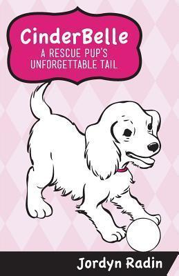 Cinderbelle, a Rescue Pups Unforgettable Tail  by  Jordyn Radin