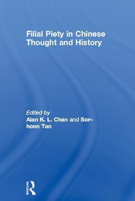Filial Piety in Chinese Thought and History  by  Alan K.L. Chan