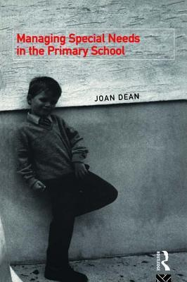 Managing Special Needs in the Primary School  by  Joan Dean