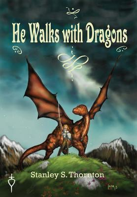 He Walks with Dragons  by  Stanley S. Thornton