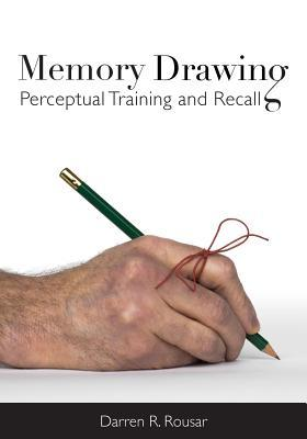Memory Drawing: Perceptual Training and Recall  by  Darren R Rousar
