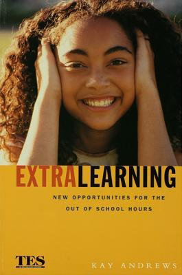 Extra Learning: Out of School Learning and Study Support in Practice Kay Andrews