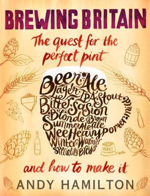 Brewing Britain: The Quest for the Perfect Pint Andy  Hamilton