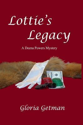 Lotties Legacy: A Deena Powers Mystery  by  Gloria Getman
